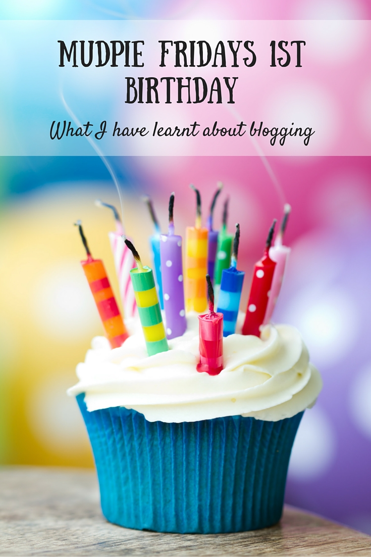 Mudpie Fridays1st BirthdayWhat I have learnt about blogging